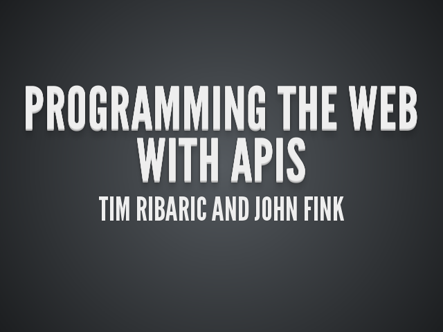 Programming the Web with APIs – Tim Ribaric and John Fink – Why are APIs important?