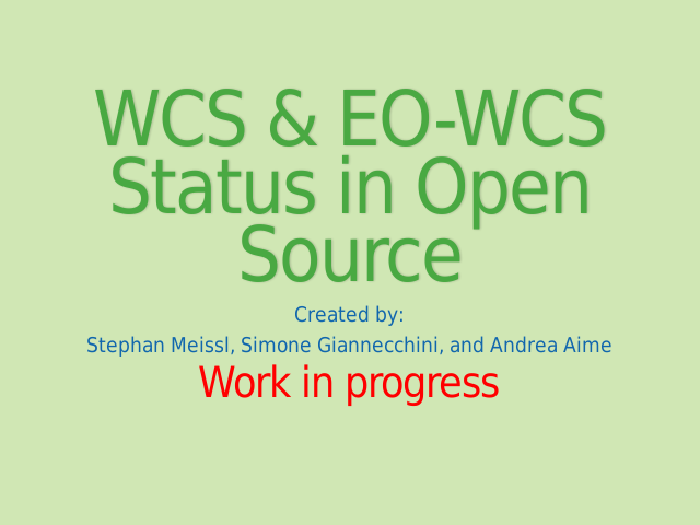 WCS & EO-WCS Status in Open Source – Who are we? – Quick introduction to the WCS 2.0 protocol and extensions