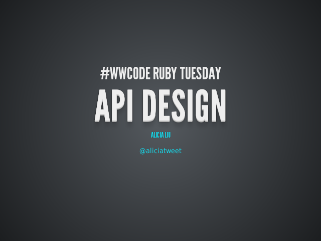#WWCode Ruby Tuesday – API Design – Application Programming Interface