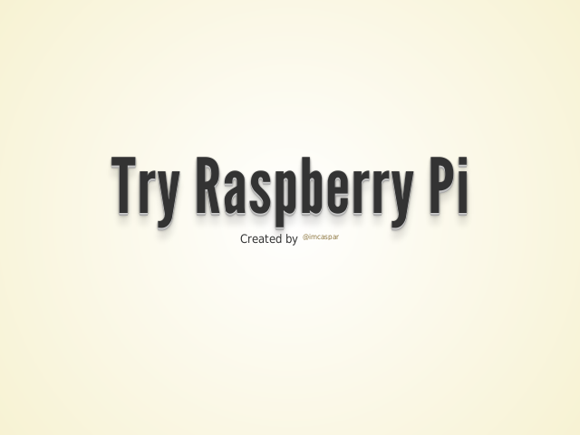 Try Raspberry Pi