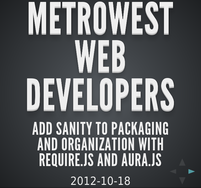 MetroWest Web Developers – Add sanity to Packaging and Organization with require.js and aura.js