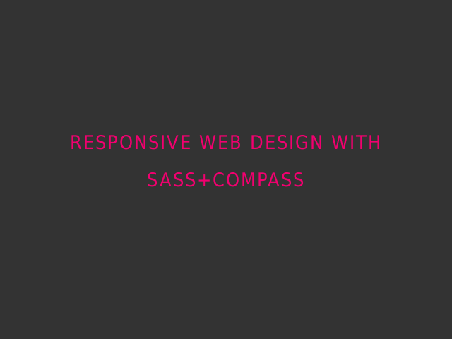 Responsive Web Design with Sass+Compass – First, an experiment – What's a team to do?