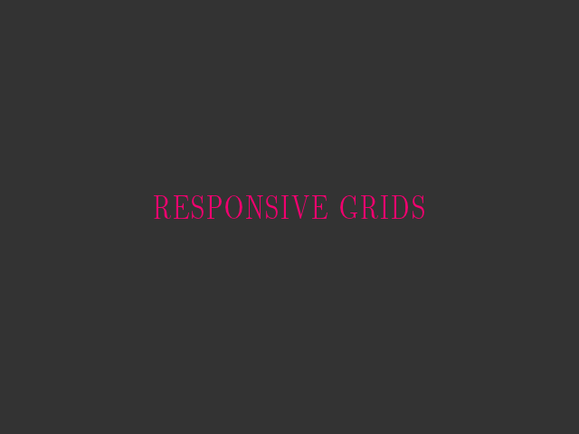 Responsive Grids – Why A Grid? – This Crap Doesn't Fly Anymore