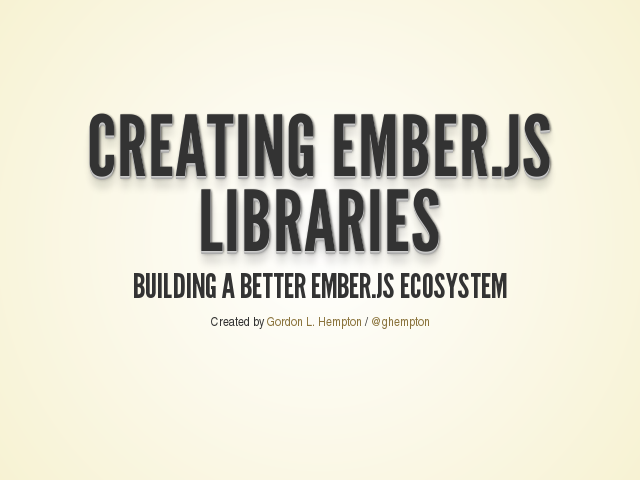 Creating Ember.js Libraries – Building a Better Ember.js Ecosystem