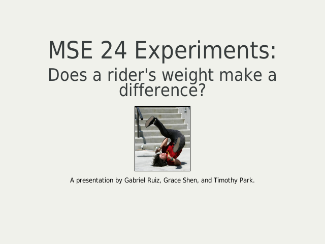 MSE 24 Experiments: – Does a rider's weight make a difference? – Introduction