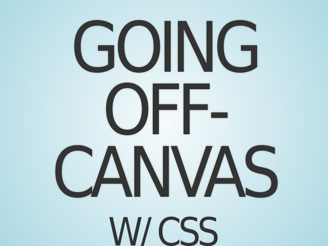 Going Off-Canvas – w/ CSS – Off-Canvas Navigation?