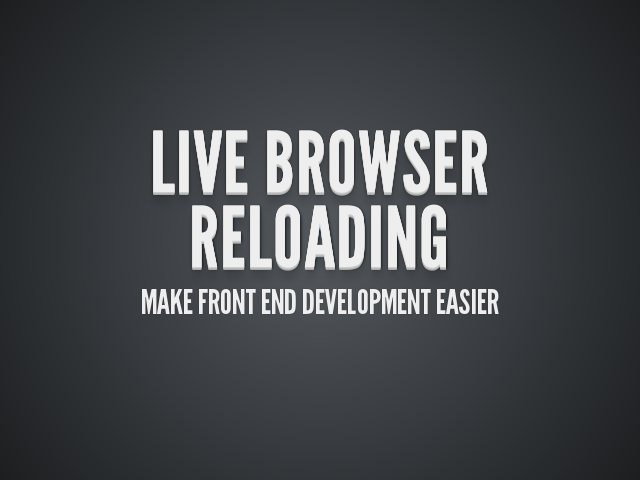Live Browser Reloading – Make front end development easier – 