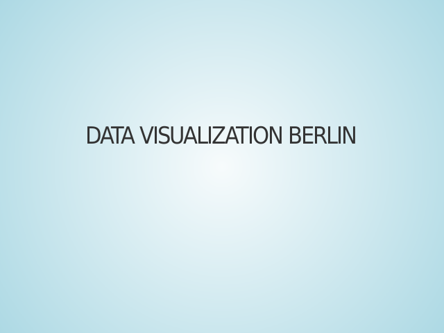 Data Visualization Berlin – Welcome! – what is it all about