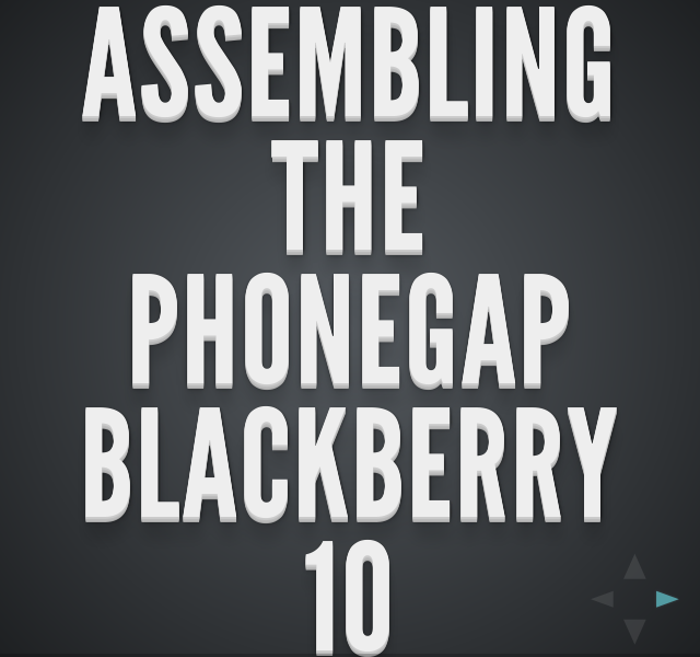 Assembling the PhoneGap BlackBerry 10 Workshop – Gord Tanner (@gordtanner) – Michael Brooks (@mwbrooks)