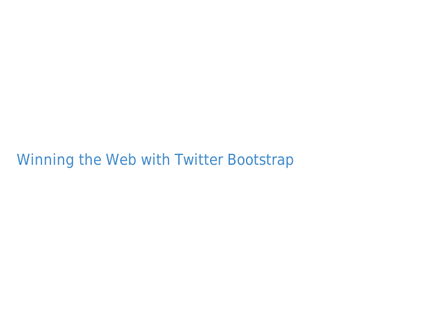 Winning the Web with Twitter Bootstrap – I. Device Based Design – II. Accessibility