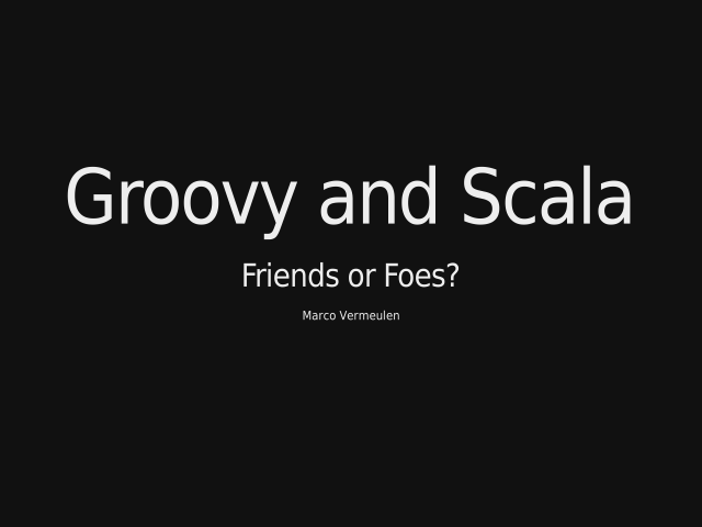 Groovy and Scala – Friends or Foes? – Here be Dragons...