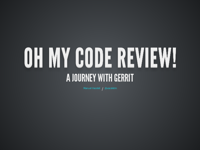 Oh My Code Review! – A journey with Gerrit