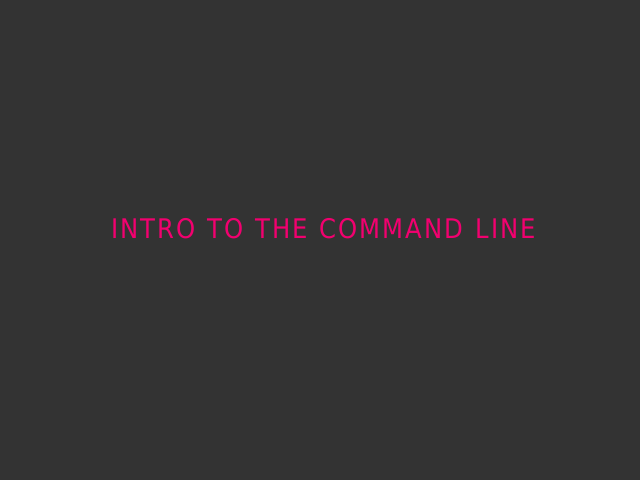 Intro to the Command Line – Getting Started – Getting Help